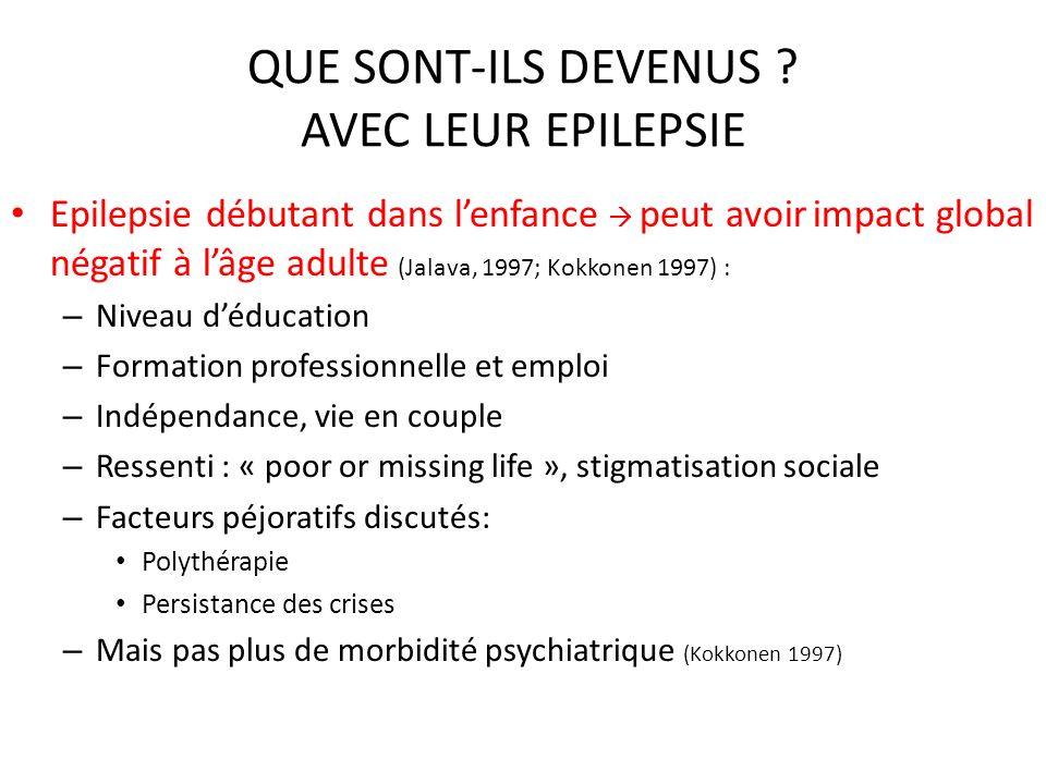 QUE SONT-ILS DEVENUS ? AVEC LEUR EPILEPSIE Epilepsie débutant dans lenfance peut avoir impact global négatif à lâge adulte (Jalava, 1997; Kokkonen 199