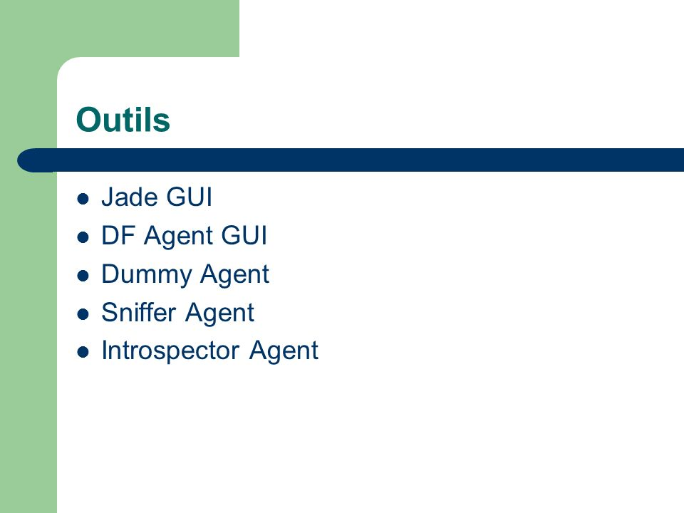 Outils Jade GUI DF Agent GUI Dummy Agent Sniffer Agent Introspector Agent