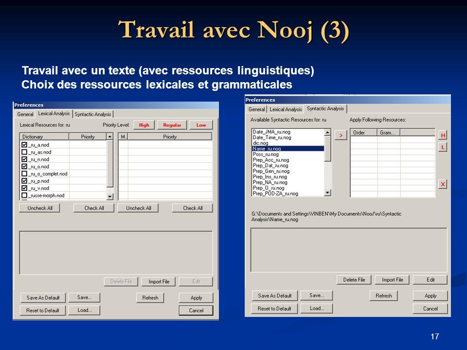 17 Travail avec Nooj (3) Travail avec un texte (avec ressources linguistiques) Choix des ressources lexicales et grammaticales