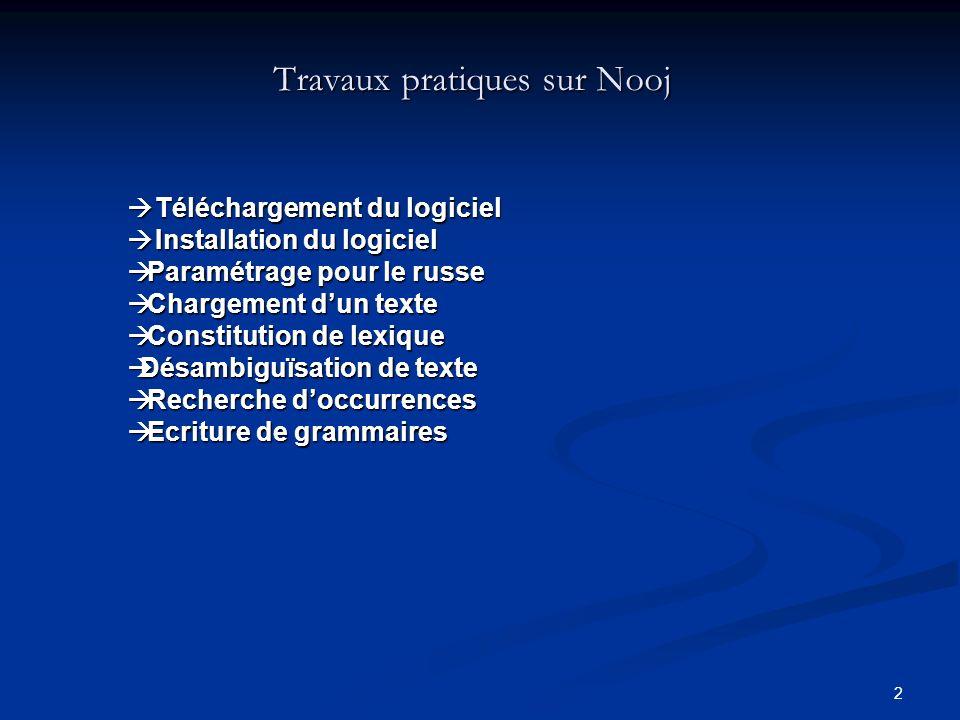 13 Première utilisation de Nooj (1) PARAMÉTRAGE de NOOJ Preferences : - Choix de la langue - Choix des ressources - Choix des grammaires