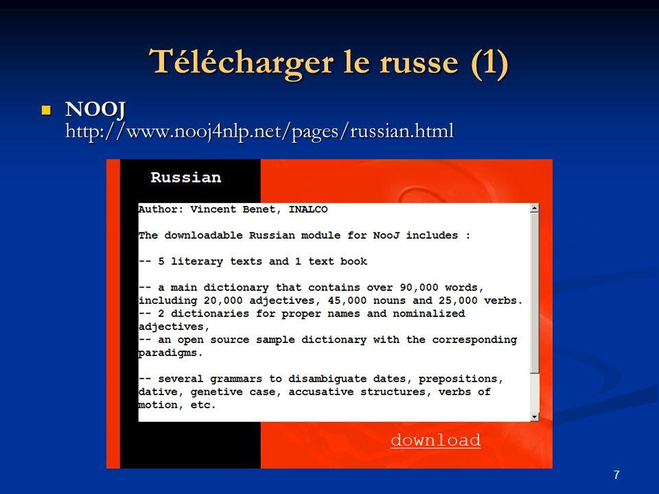 8 Télécharger le russe (2) NOOJ http://www.nooj4nlp.net/pages/russian.html NOOJ http://www.nooj4nlp.net/pages/russian.html