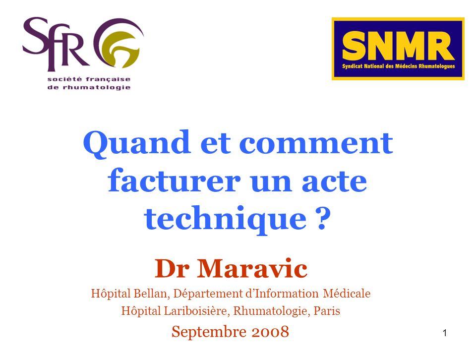 1 Quand et comment facturer un acte technique ? Dr Maravic Hôpital Bellan, Département dInformation Médicale Hôpital Lariboisière, Rhumatologie, Paris