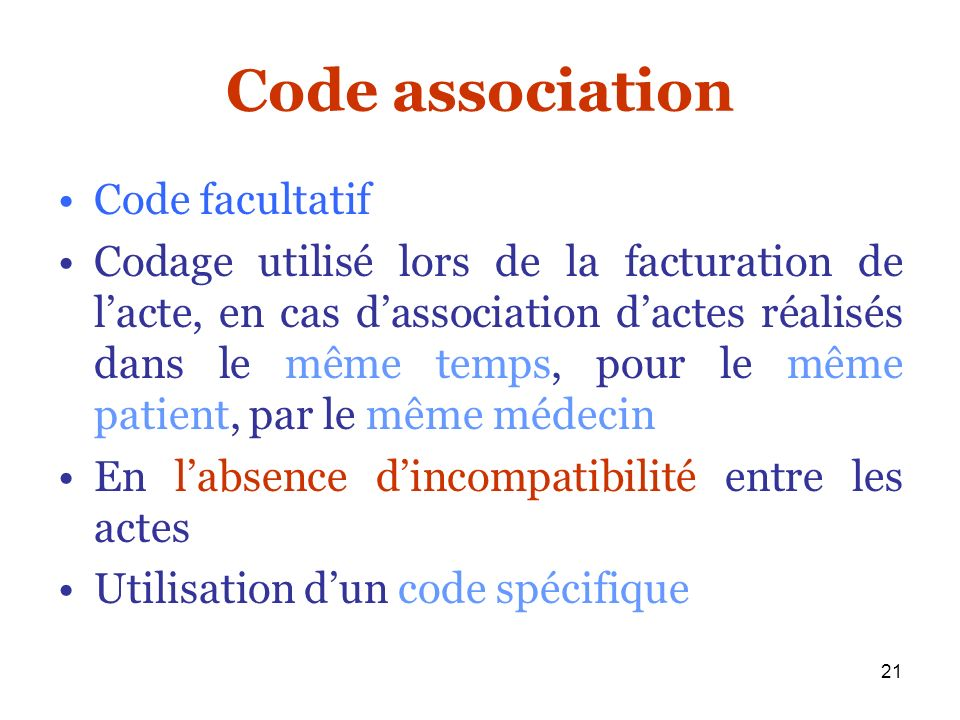 21 Code association Code facultatif Codage utilisé lors de la facturation de lacte, en cas dassociation dactes réalisés dans le même temps, pour le mê
