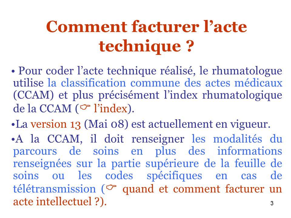 3 Comment facturer lacte technique ? Pour coder lacte technique réalisé, le rhumatologue utilise la classification commune des actes médicaux (CCAM) e