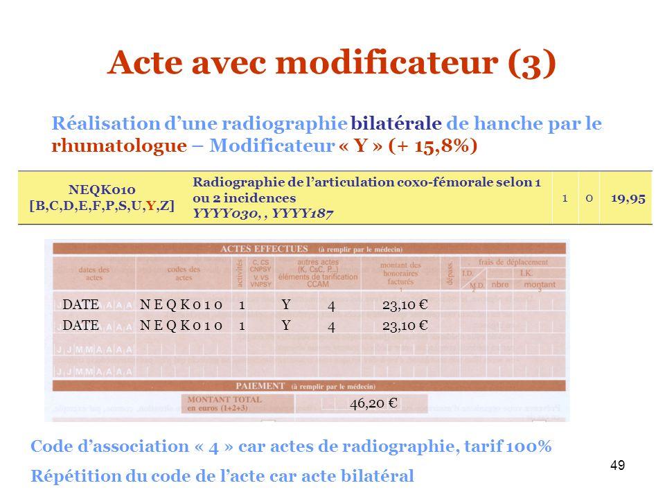 49 Acte avec modificateur (3) NEQK010 [B,C,D,E,F,P,S,U,Y,Z] Radiographie de larticulation coxo-fémorale selon 1 ou 2 incidences YYYY030,, YYYY187 1019