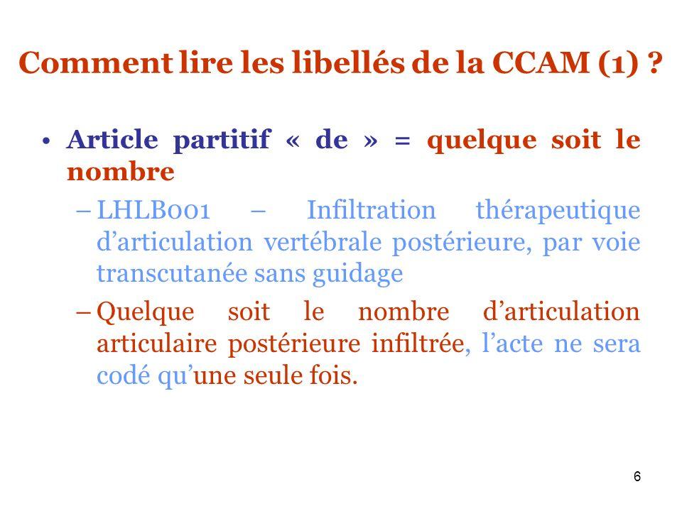 6 Comment lire les libellés de la CCAM (1) ? Article partitif « de » = quelque soit le nombre –LHLB001 – Infiltration thérapeutique darticulation vert
