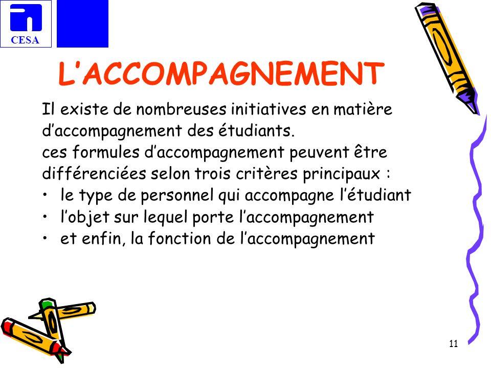 CESA 11 LACCOMPAGNEMENT Il existe de nombreuses initiatives en matière daccompagnement des étudiants. ces formules daccompagnement peuvent être différ