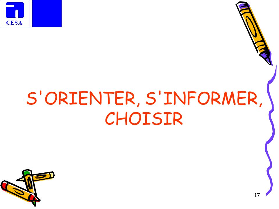CESA 17 S'ORIENTER, S'INFORMER, CHOISIR