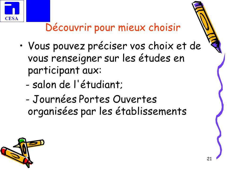 CESA 21 Découvrir pour mieux choisir Vous pouvez préciser vos choix et de vous renseigner sur les études en participant aux: - salon de l'étudiant; -