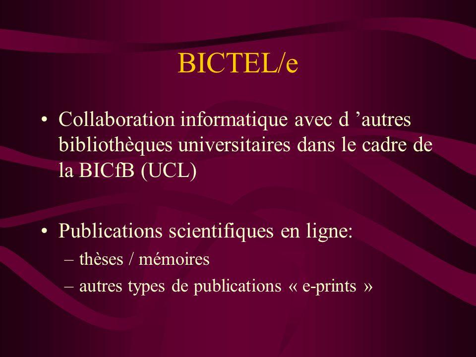 BICTEL/e Collaboration informatique avec d autres bibliothèques universitaires dans le cadre de la BICfB (UCL) Publications scientifiques en ligne: –thèses / mémoires –autres types de publications « e-prints »