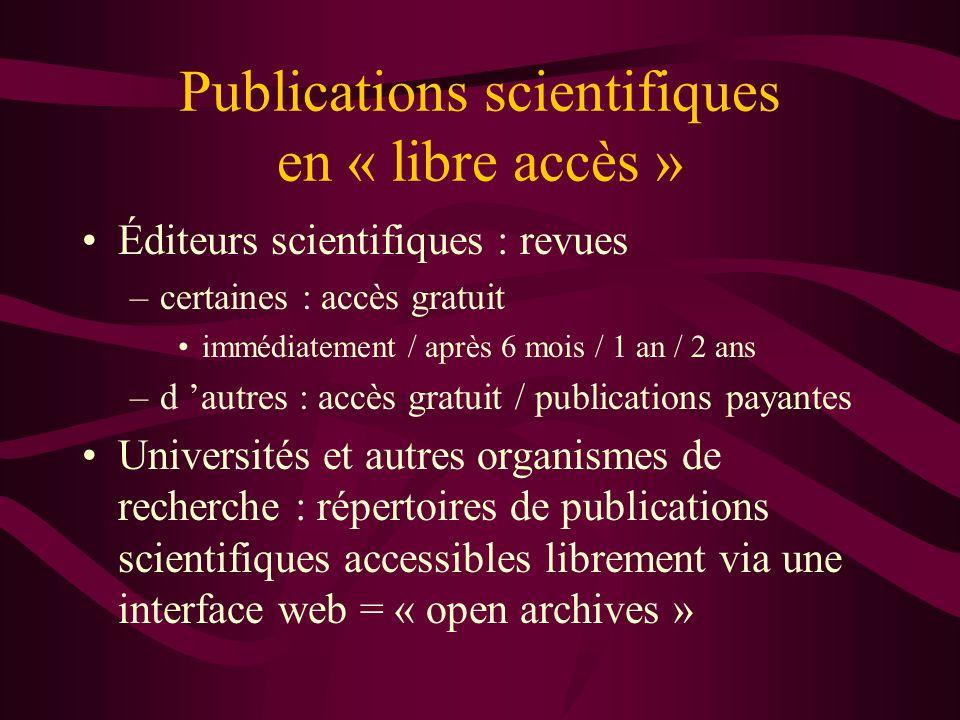 Publications scientifiques en « libre accès » Éditeurs scientifiques : revues –certaines : accès gratuit immédiatement / après 6 mois / 1 an / 2 ans –