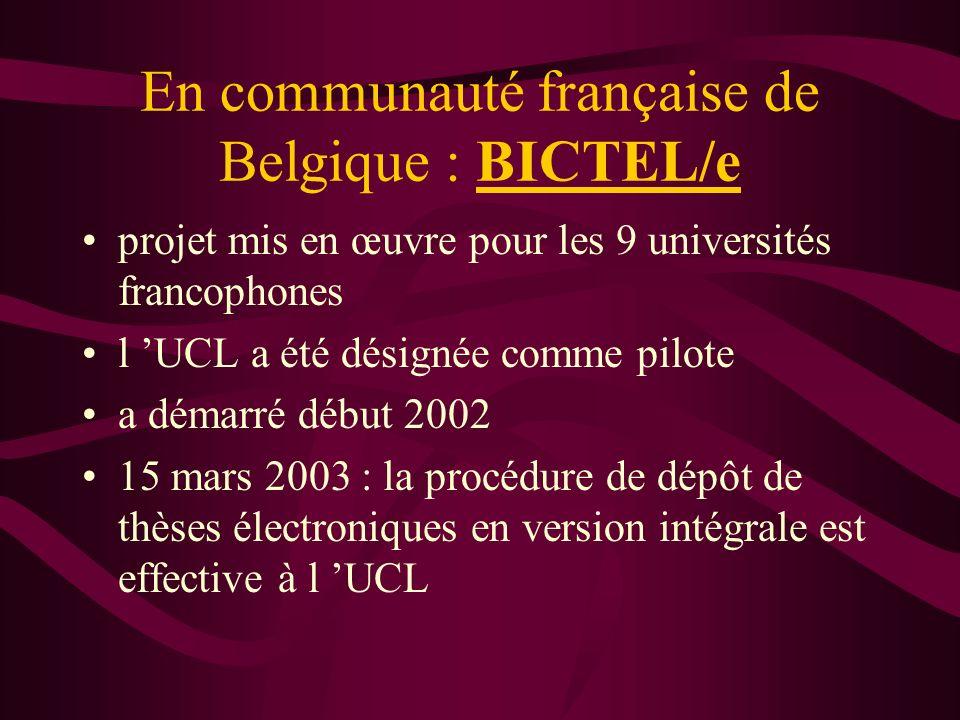 En communauté française de Belgique : BICTEL/e projet mis en œuvre pour les 9 universités francophones l UCL a été désignée comme pilote a démarré début 2002 15 mars 2003 : la procédure de dépôt de thèses électroniques en version intégrale est effective à l UCL