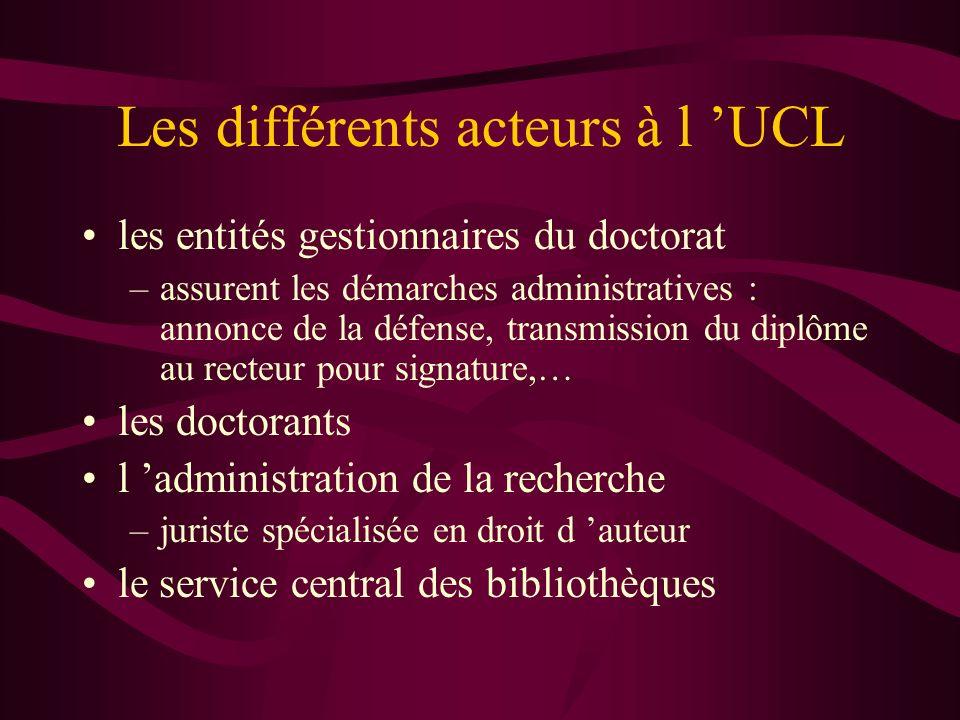 Les différents acteurs à l UCL les entités gestionnaires du doctorat –assurent les démarches administratives : annonce de la défense, transmission du