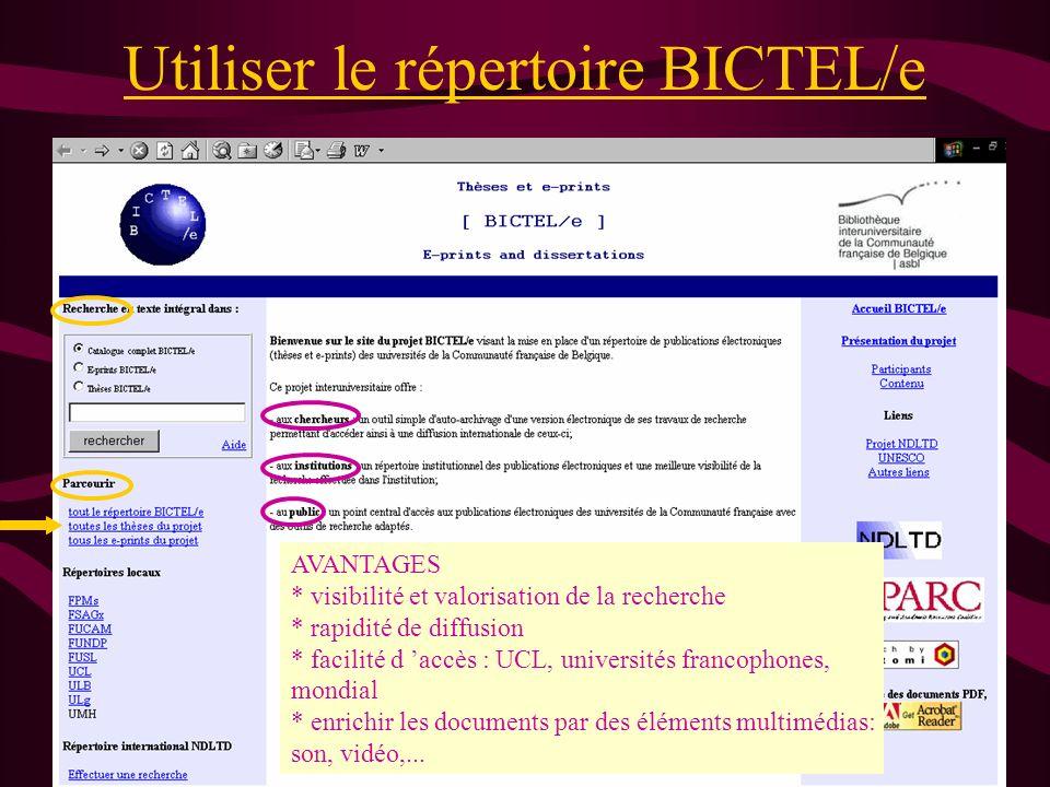 Utiliser le répertoire BICTEL/e AVANTAGES * visibilité et valorisation de la recherche * rapidité de diffusion * facilité d accès : UCL, universités francophones, mondial * enrichir les documents par des éléments multimédias: son, vidéo,...