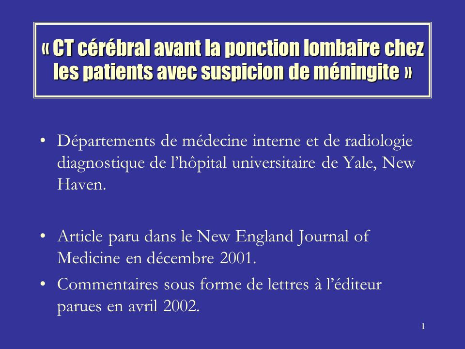 1 « CT cérébral avant la ponction lombaire chez les patients avec suspicion de méningite » Départements de médecine interne et de radiologie diagnostique de lhôpital universitaire de Yale, New Haven.