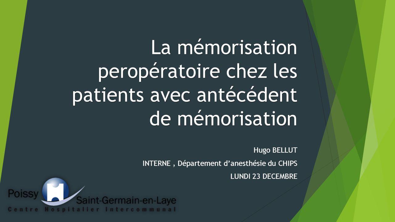 La mémorisation peropératoire chez les patients avec antécédent de mémorisation Hugo BELLUT INTERNE, Département danesthésie du CHIPS LUNDI 23 DECEMBR