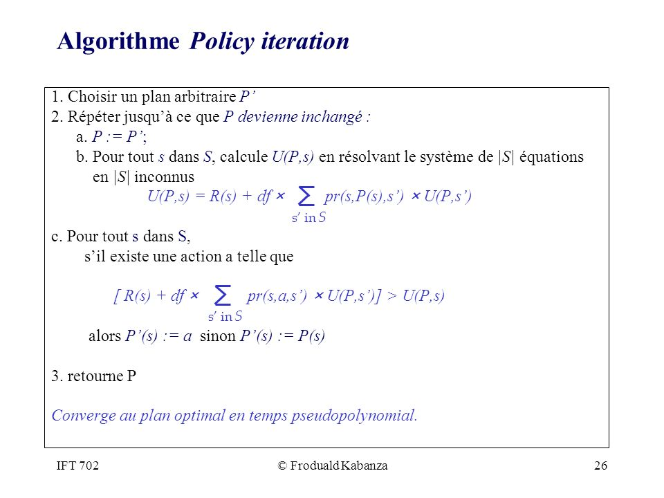 IFT 702© Froduald Kabanza26 Algorithme Policy iteration 1.