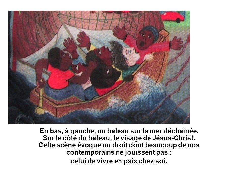 En bas, à gauche, un bateau sur la mer déchaînée. Sur le côté du bateau, le visage de Jésus-Christ. Cette scène évoque un droit dont beaucoup de nos c