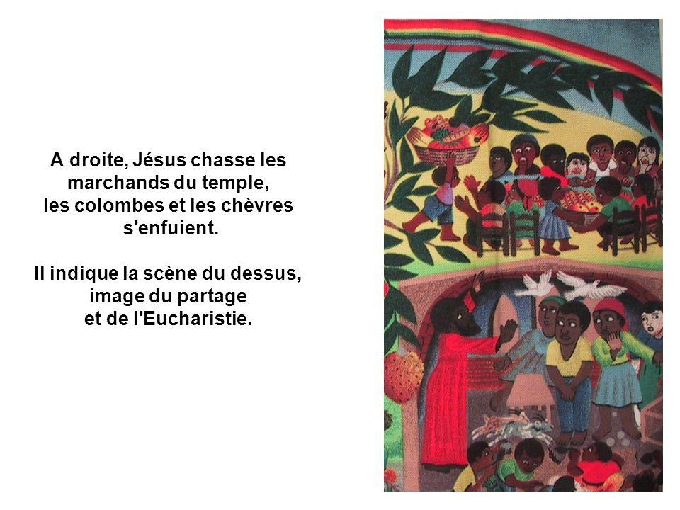 A droite, Jésus chasse les marchands du temple, les colombes et les chèvres s'enfuient. Il indique la scène du dessus, image du partage et de l'Euchar