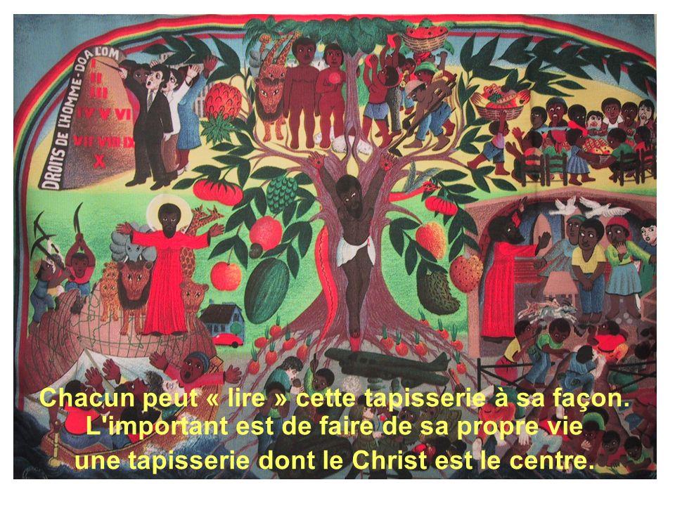 Chacun peut « lire » cette tapisserie à sa façon. L'important est de faire de sa propre vie une tapisserie dont le Christ est le centre.