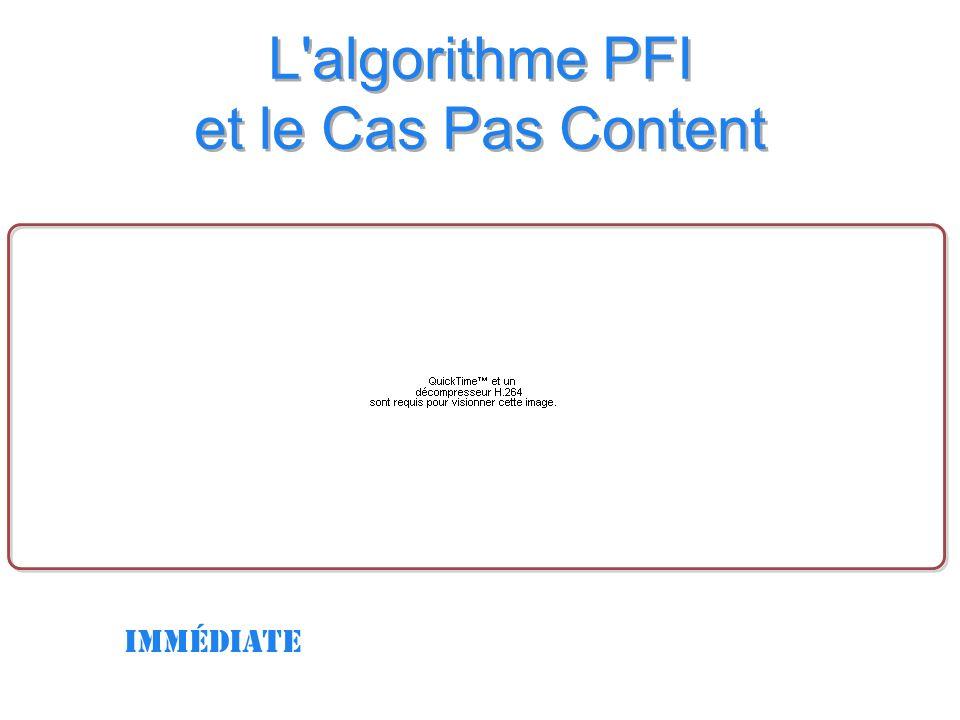 L algorithme PFI et le Cas Pas Content immédiate