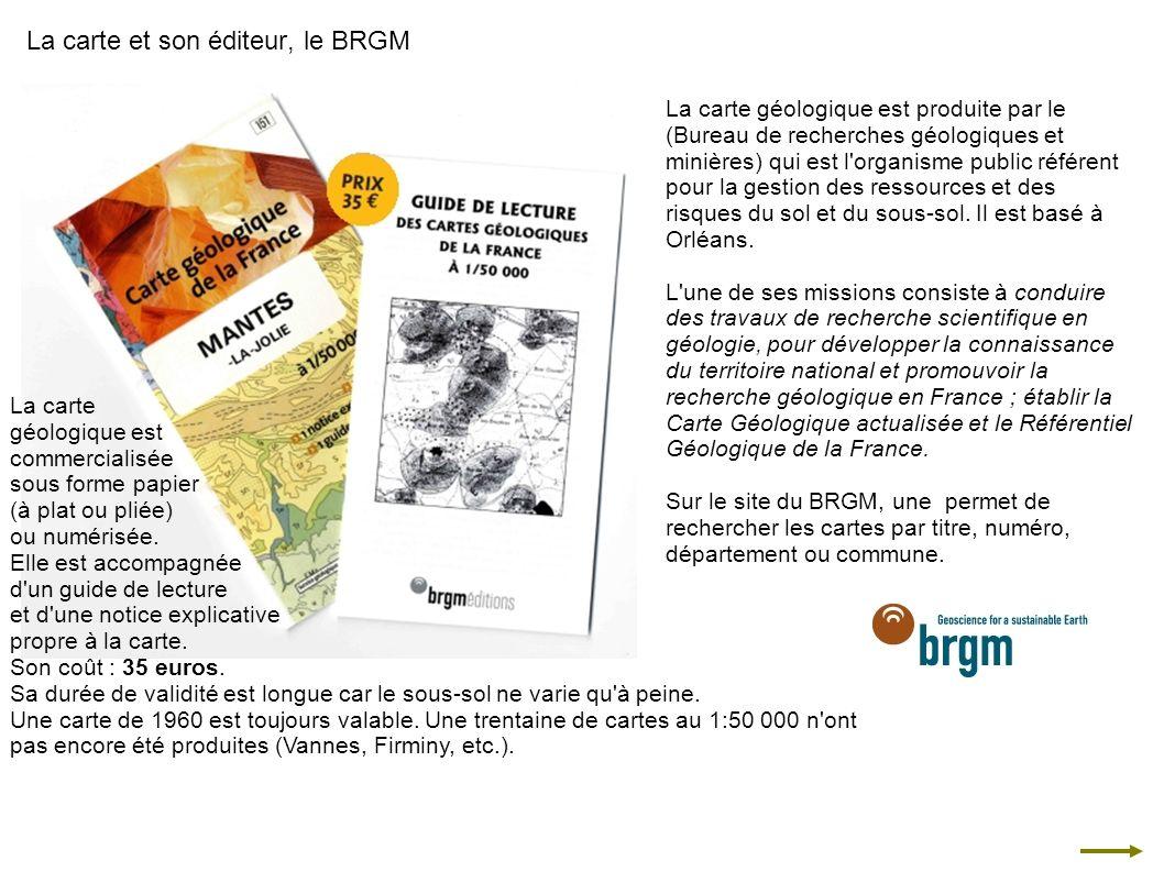 La carte et son éditeur, le BRGM La carte géologique est produite par le (Bureau de recherches géologiques et minières) qui est l'organisme public réf