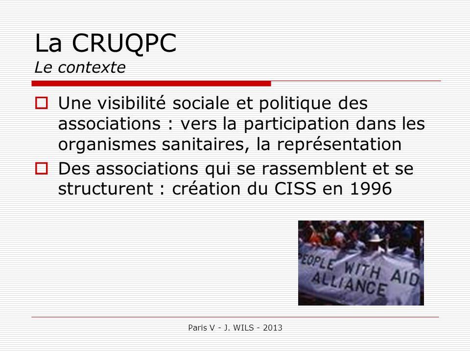 Paris V - J. WILS - 2013 La CRUQPC Le contexte Une visibilité sociale et politique des associations : vers la participation dans les organismes sanita