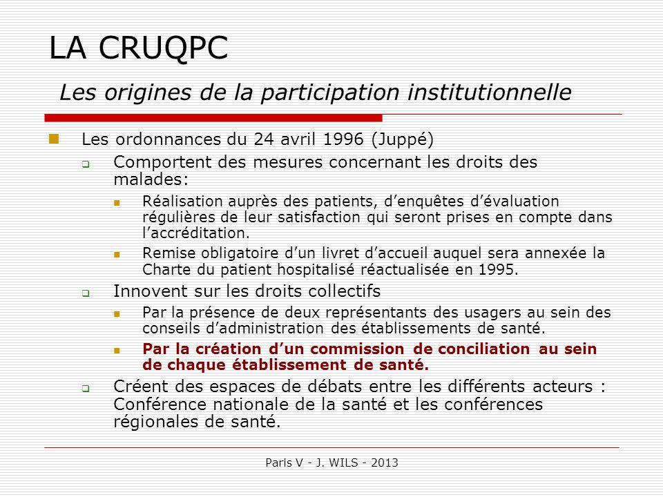 Paris V - J. WILS - 2013 LA CRUQPC Les origines de la participation institutionnelle Les ordonnances du 24 avril 1996 (Juppé) Comportent des mesures c