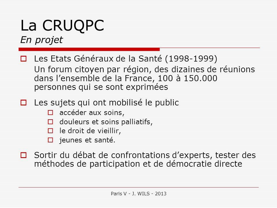 Paris V - J. WILS - 2013 La CRUQPC En projet Les Etats Généraux de la Santé (1998-1999) Un forum citoyen par région, des dizaines de réunions dans len