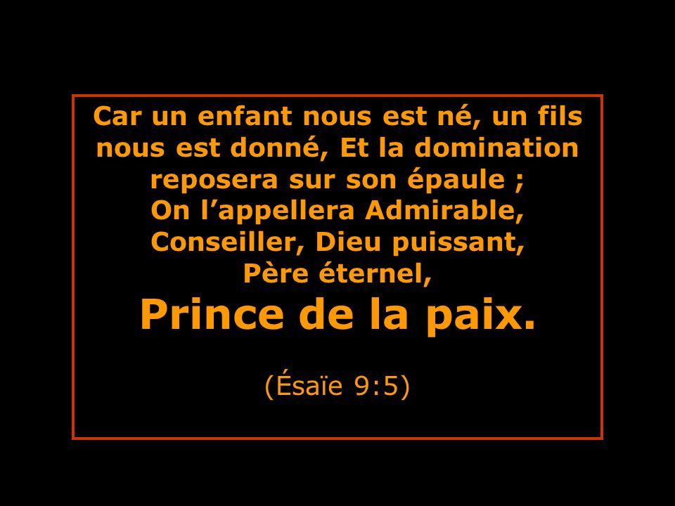 Ésaïe 9:6-7 Car un enfant nous est né, un fils nous est donné, Et la domination reposera sur son épaule; On l appellera Admirable, Conseiller, Dieu puissant, Père éternel, Prince de la paix.