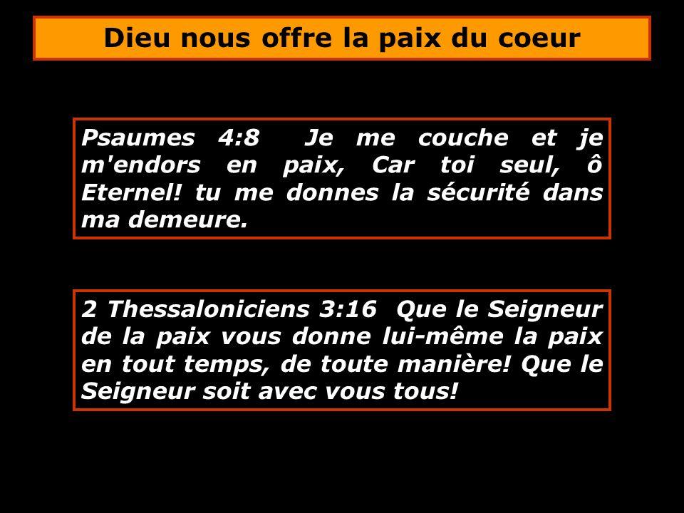 Psaumes 4:8 Je me couche et je m'endors en paix, Car toi seul, ô Eternel! tu me donnes la sécurité dans ma demeure. 2 Thessaloniciens 3:16 Que le Seig