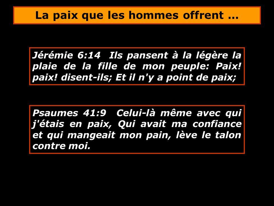 Jérémie 6:14 Ils pansent à la légère la plaie de la fille de mon peuple: Paix! paix! disent-ils; Et il n'y a point de paix; Psaumes 41:9 Celui-là même