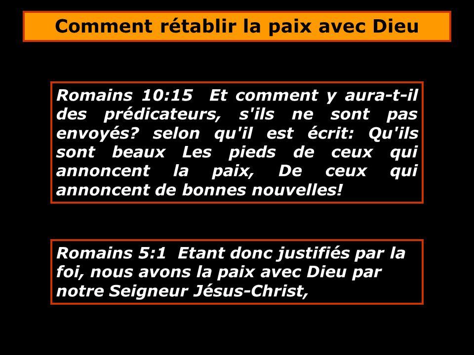 Romains 10:15 Et comment y aura-t-il des prédicateurs, s'ils ne sont pas envoyés? selon qu'il est écrit: Qu'ils sont beaux Les pieds de ceux qui annon
