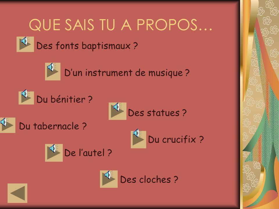 QUE SAIS TU A PROPOS… Des fonts baptismaux .Dun instrument de musique .