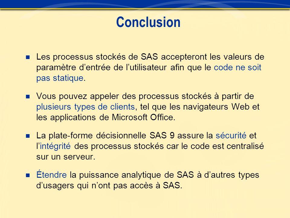 Conclusion Les processus stockés de SAS accepteront les valeurs de paramètre dentrée de lutilisateur afin que le code ne soit pas statique.