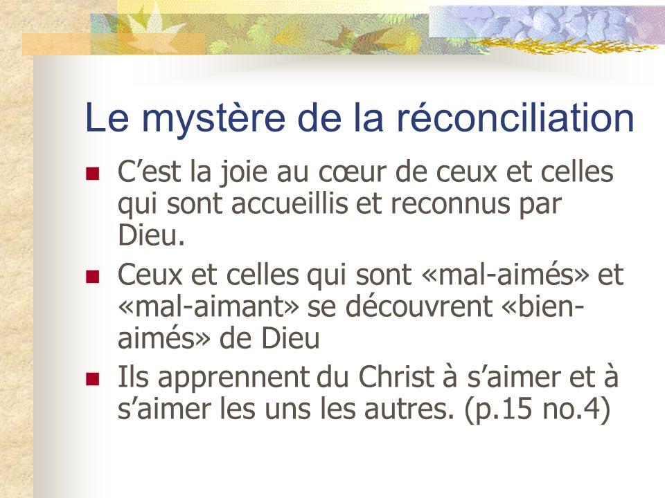 Le mystère de la réconciliation Cest la joie au cœur de ceux et celles qui sont accueillis et reconnus par Dieu. Ceux et celles qui sont «mal-aimés» e