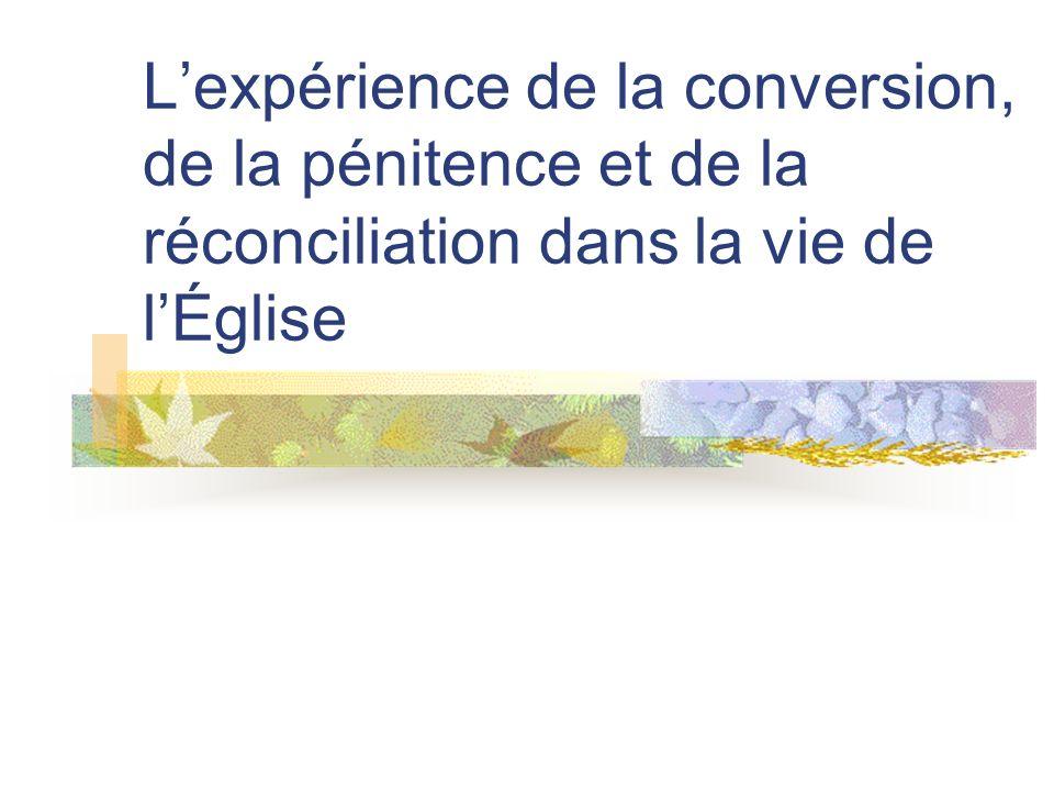 Lexpérience de la conversion, de la pénitence et de la réconciliation dans la vie de lÉglise