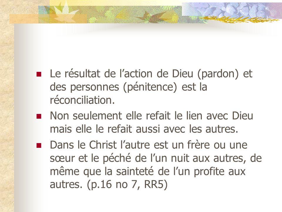Le résultat de laction de Dieu (pardon) et des personnes (pénitence) est la réconciliation. Non seulement elle refait le lien avec Dieu mais elle le r