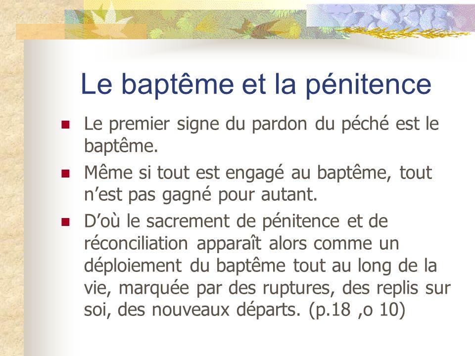 Le baptême et la pénitence Le premier signe du pardon du péché est le baptême. Même si tout est engagé au baptême, tout nest pas gagné pour autant. Do
