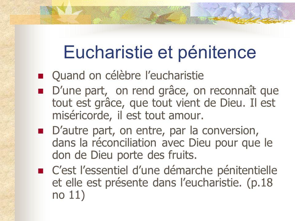 Eucharistie et pénitence Quand on célèbre leucharistie Dune part, on rend grâce, on reconnaît que tout est grâce, que tout vient de Dieu. Il est misér