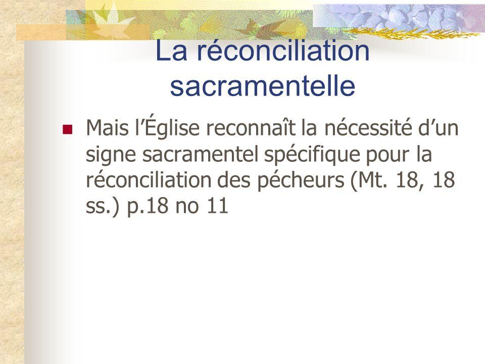 La réconciliation sacramentelle Mais lÉglise reconnaît la nécessité dun signe sacramentel spécifique pour la réconciliation des pécheurs (Mt. 18, 18 s