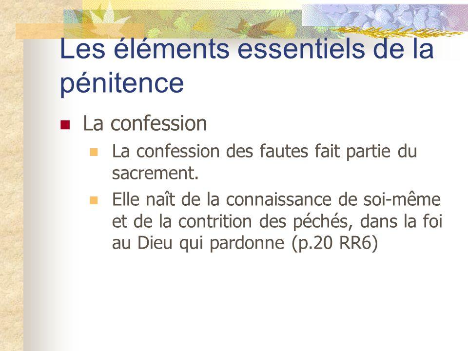 Les éléments essentiels de la pénitence La confession La confession des fautes fait partie du sacrement. Elle naît de la connaissance de soi-même et d