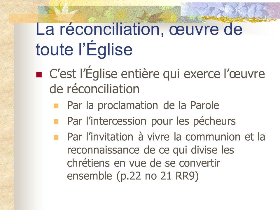 Cest lÉglise entière qui exerce lœuvre de réconciliation Par la proclamation de la Parole Par lintercession pour les pécheurs Par linvitation à vivre