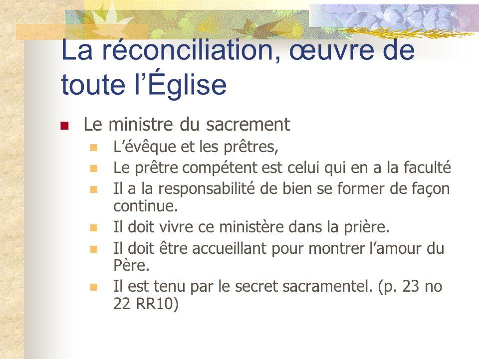La réconciliation, œuvre de toute lÉglise Le ministre du sacrement Lévêque et les prêtres, Le prêtre compétent est celui qui en a la faculté Il a la r