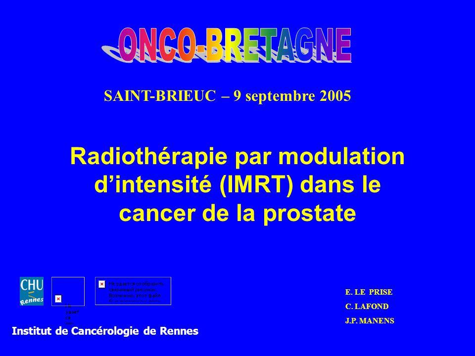 Radiothérapie par modulation dintensité (IMRT) dans le cancer de la prostate E. LE PRISE C. LAFOND J.P. MANENS SAINT-BRIEUC – 9 septembre 2005 Institu