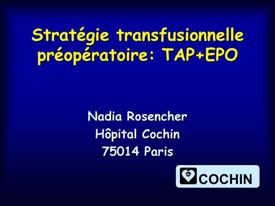 Stratégie transfusionnelle préopératoire: TAP+EPO Nadia Rosencher Hôpital Cochin 75014 Paris COCHIN