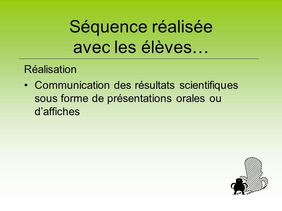 Séquence réalisée avec les élèves… Réalisation Communication des résultats scientifiques sous forme de présentations orales ou daffiches
