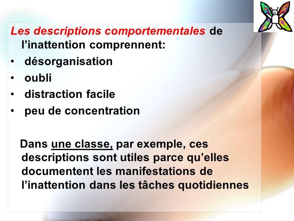 Les descriptions comportementales de linattention comprennent: désorganisation oubli distraction facile peu de concentration Dans une classe, par exem