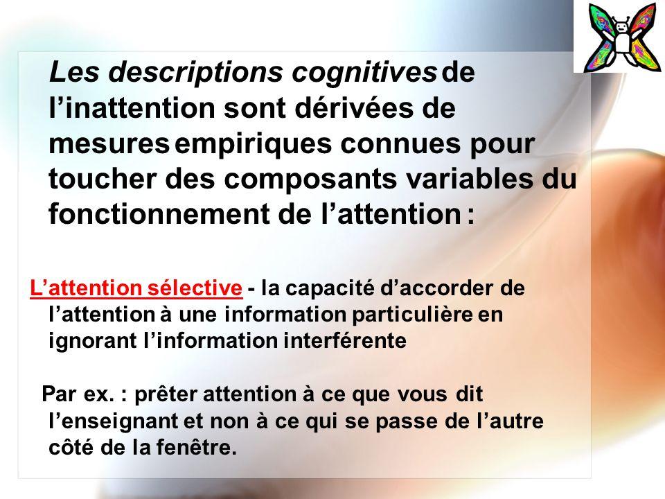Les descriptions cognitives de linattention sont dérivées de mesures empiriques connues pour toucher des composants variables du fonctionnement de lat