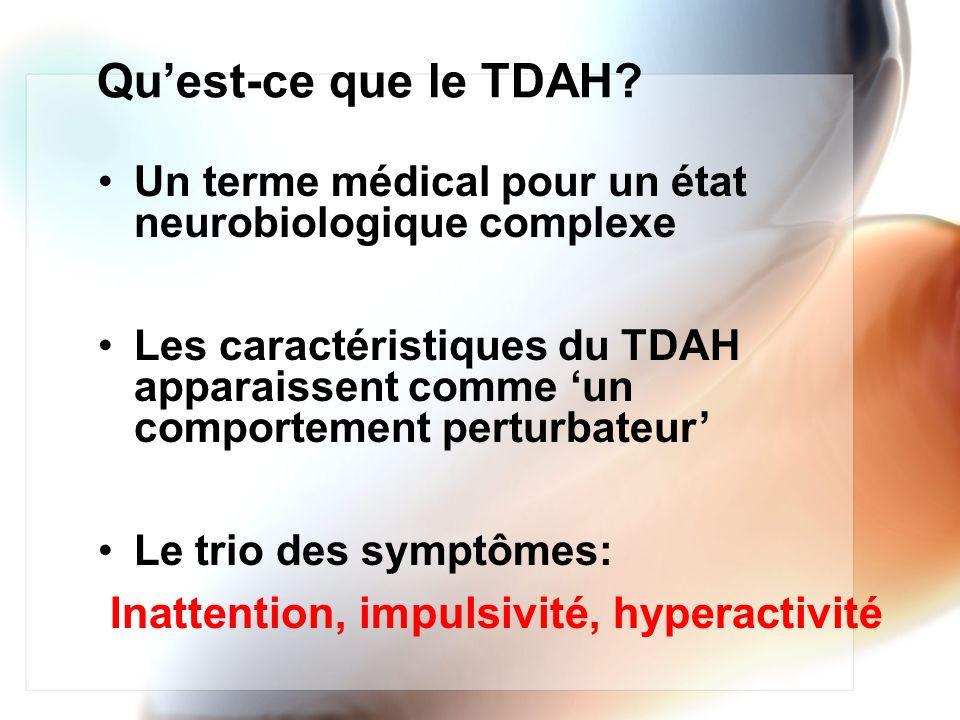 Quest-ce que le TDAH? Un terme médical pour un état neurobiologique complexe Les caractéristiques du TDAH apparaissent comme un comportement perturbat